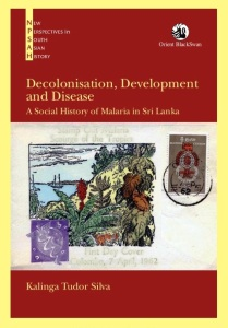 Decolonisation, Development and Disease: A Social History of Malaria in Sri Lanka, by Kalinga Tudor Silva, Orient Black Swan 2014